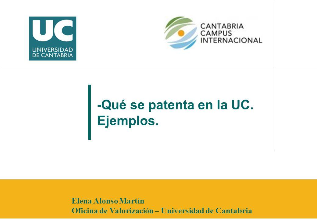 -Qué se patenta en la UC. Ejemplos. Elena Alonso Martín Oficina de Valorización – Universidad de Cantabria