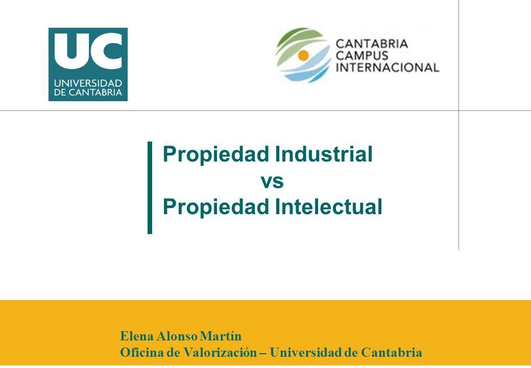 Propiedad Industrial vs Propiedad Intelectual Elena Alonso Martín Oficina de Valorización – Universidad de Cantabria