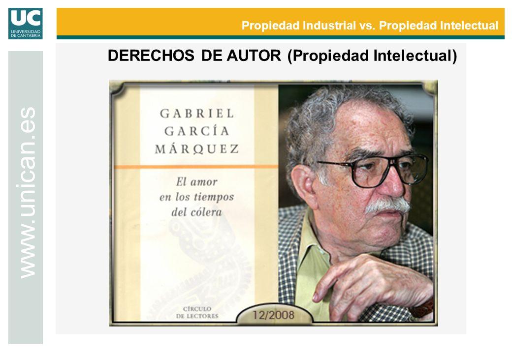Propiedad Industrial vs. Propiedad Intelectual www.unican.es DERECHOS DE AUTOR (Propiedad Intelectual)
