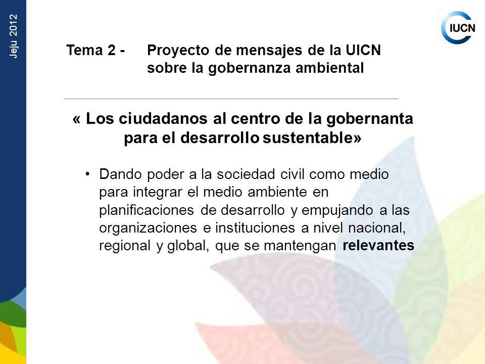 Jeju 2012 Tema 2 - Proyecto de mensajes de la UICN sobre la gobernanza ambiental « Los ciudadanos al centro de la gobernanta para el desarrollo susten
