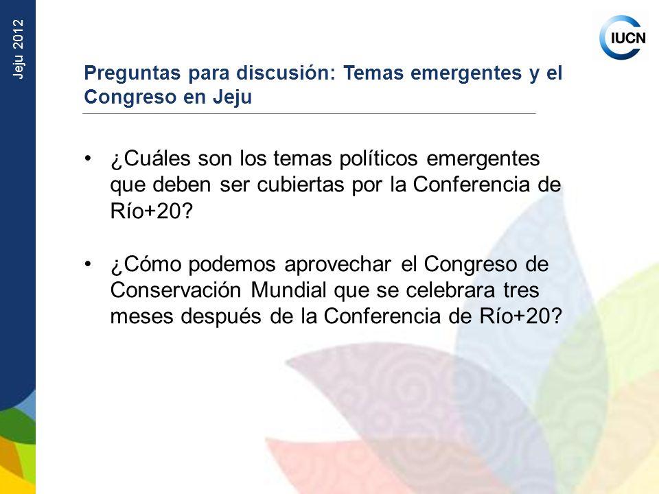 Jeju 2012 Preguntas para discusión: Temas emergentes y el Congreso en Jeju ¿Cuáles son los temas políticos emergentes que deben ser cubiertas por la C