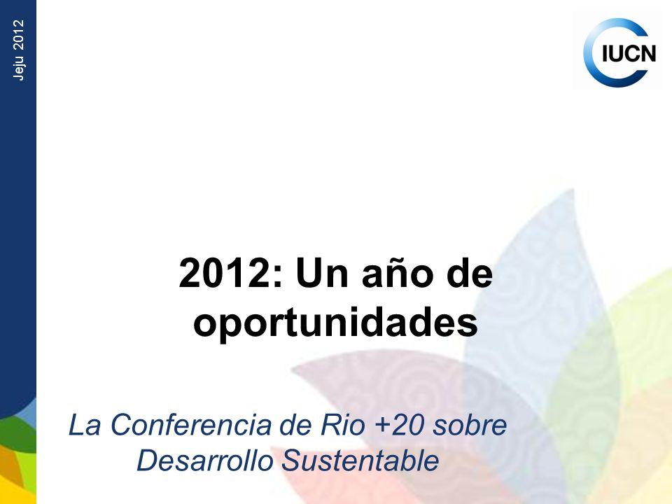 Jeju 2012 2012: Un año de oportunidades La Conferencia de Rio +20 sobre Desarrollo Sustentable
