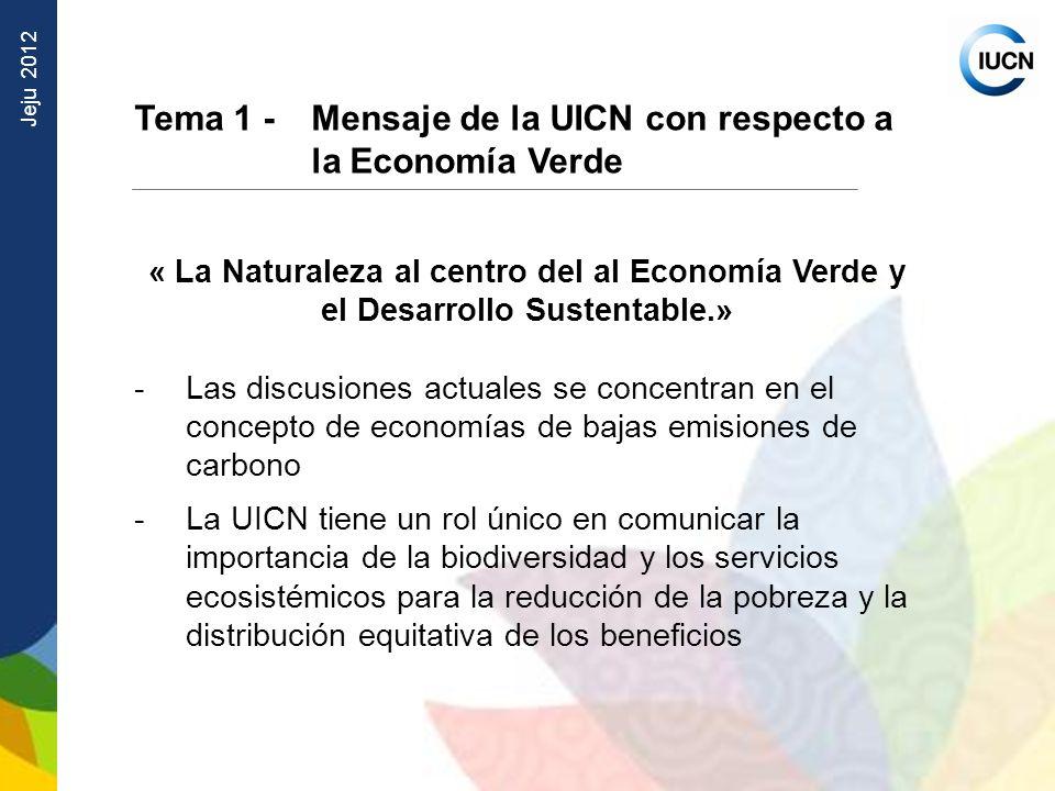 Jeju 2012 Tema 1 - Mensaje de la UICN con respecto a la Economía Verde « La Naturaleza al centro del al Economía Verde y el Desarrollo Sustentable.» -