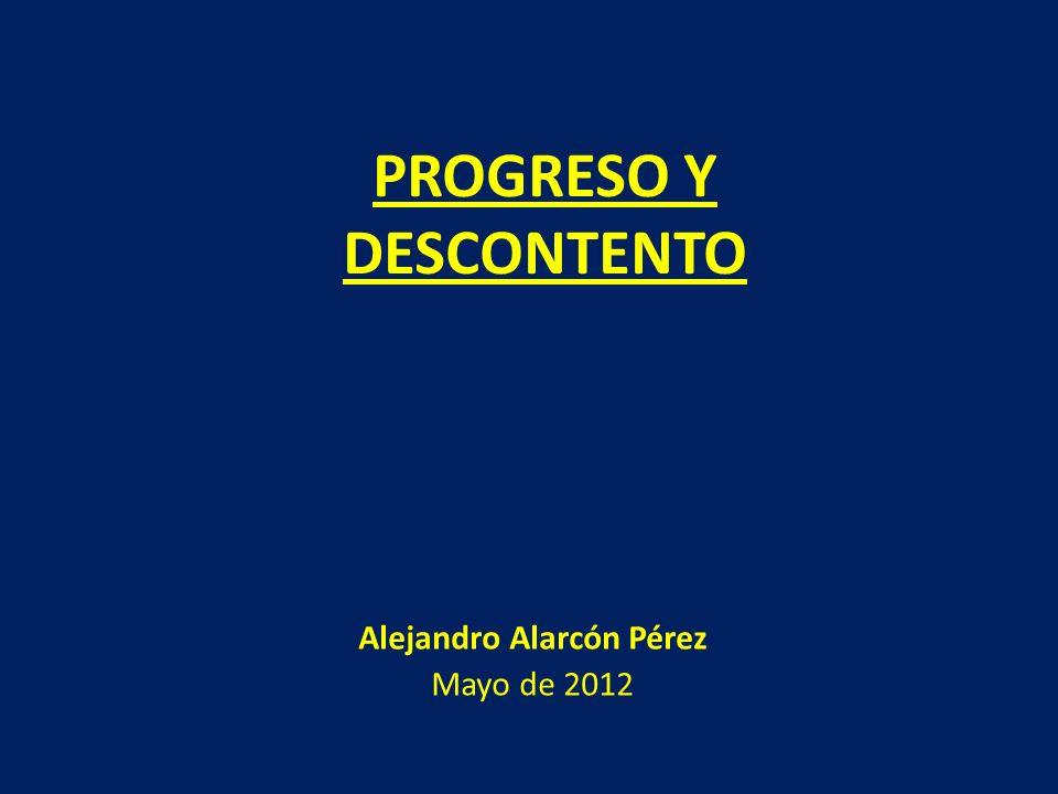 Alejandro Alarcón Pérez Mayo de 2012 PROGRESO Y DESCONTENTO