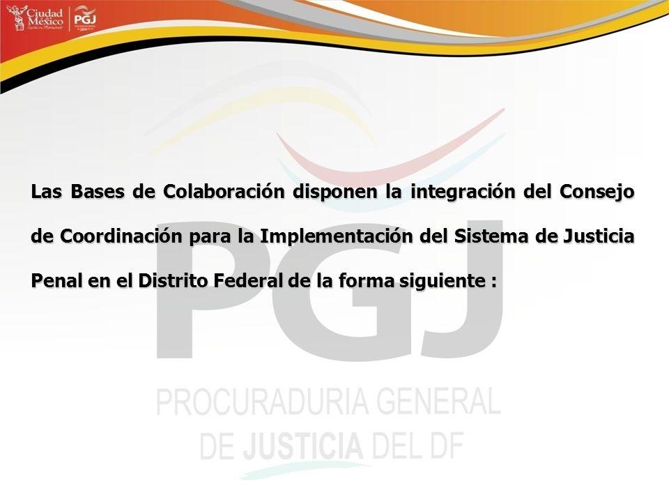 Las Bases de Colaboración disponen la integración del Consejo de Coordinación para la Implementación del Sistema de Justicia Penal en el Distrito Fede