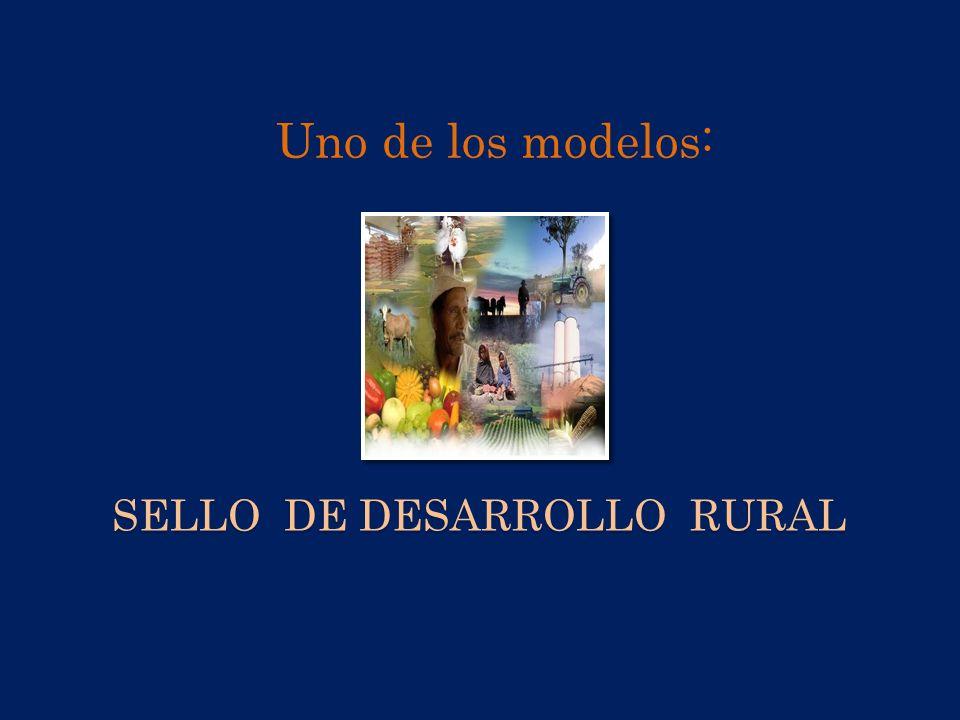 SELLO DE DESARROLLO RURAL Uno de los modelos: