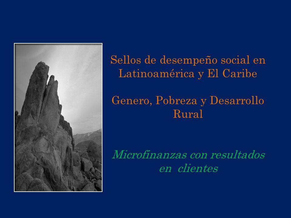 Sellos de desempeño social en Latinoamérica y El Caribe Genero, Pobreza y Desarrollo Rural Microfinanzas con resultados en clientes