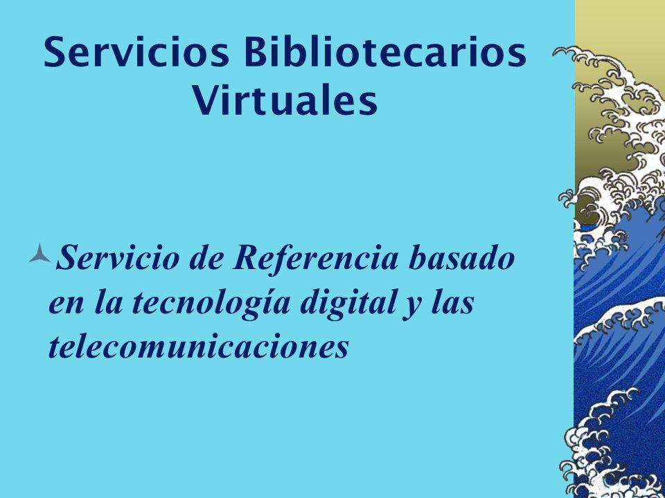 Servicios Bibliotecarios Virtuales Asincronico: email, formulario pagina Web Sincronico: Teléfono,Videoconferencia, sms chat