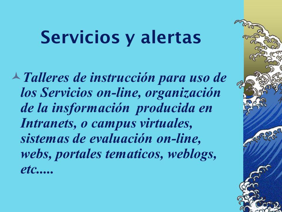Servicios y alertas Boletines de sumarios, DSI, perfiles de alertas tecnicas,, páginas temáticas, asesorias, foros de discusión, reserva y prestamos,