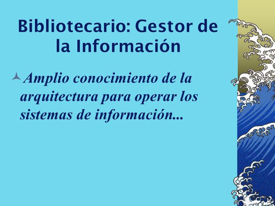 Bibliotecario: Gestor de la Información Amplio conocimiento de innovaciones técnicas del mercado, de la oferta de recursos.......