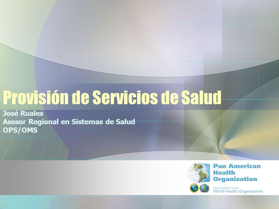 Provisión de Servicios de Salud José Ruales Asesor Regional en Sistemas de Salud OPS/OMS