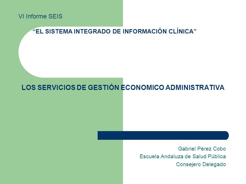 VI Informe SEIS - El Sistema Integrado de Información Clínica 2 Servicios Económicos-Administrativos La asistencia clínica se apoya en un conjunto de estructuras, de carácter no asistencial ni clínico-administrativo, que le aportan las tecnologías organizativas y de soporte, así como los recursos necesarios.