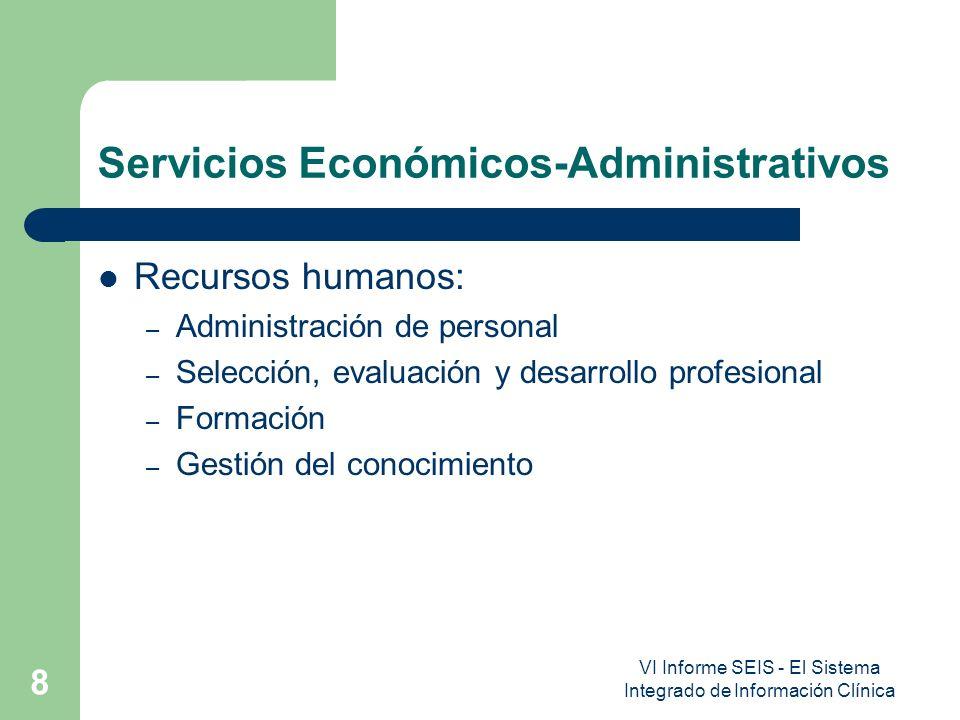 VI Informe SEIS - El Sistema Integrado de Información Clínica 8 Servicios Económicos-Administrativos Recursos humanos: – Administración de personal – Selección, evaluación y desarrollo profesional – Formación – Gestión del conocimiento