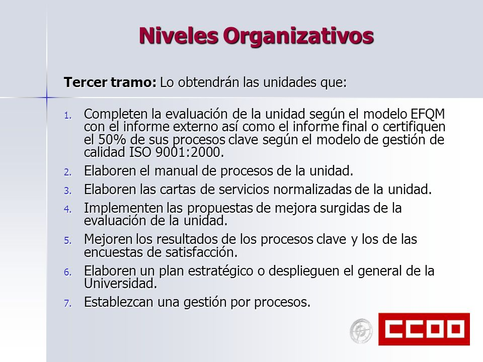 Niveles Organizativos Tercer tramo: Lo obtendrán las unidades que: 1. Completen la evaluación de la unidad según el modelo EFQM con el informe externo
