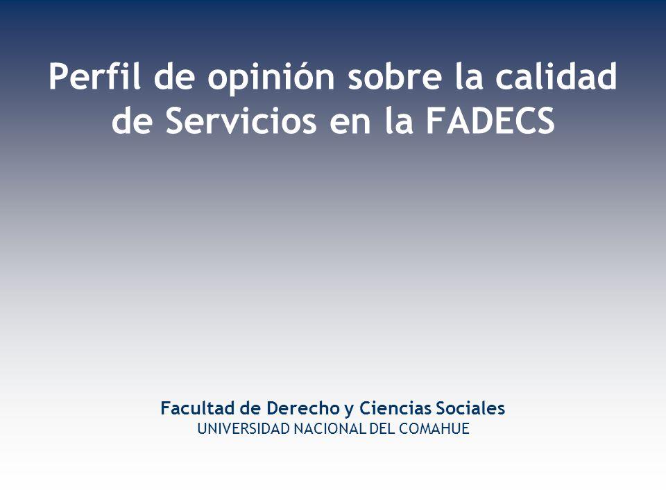 Perfil de opinión sobre la calidad de Servicios en la FADECS Facultad de Derecho y Ciencias Sociales UNIVERSIDAD NACIONAL DEL COMAHUE