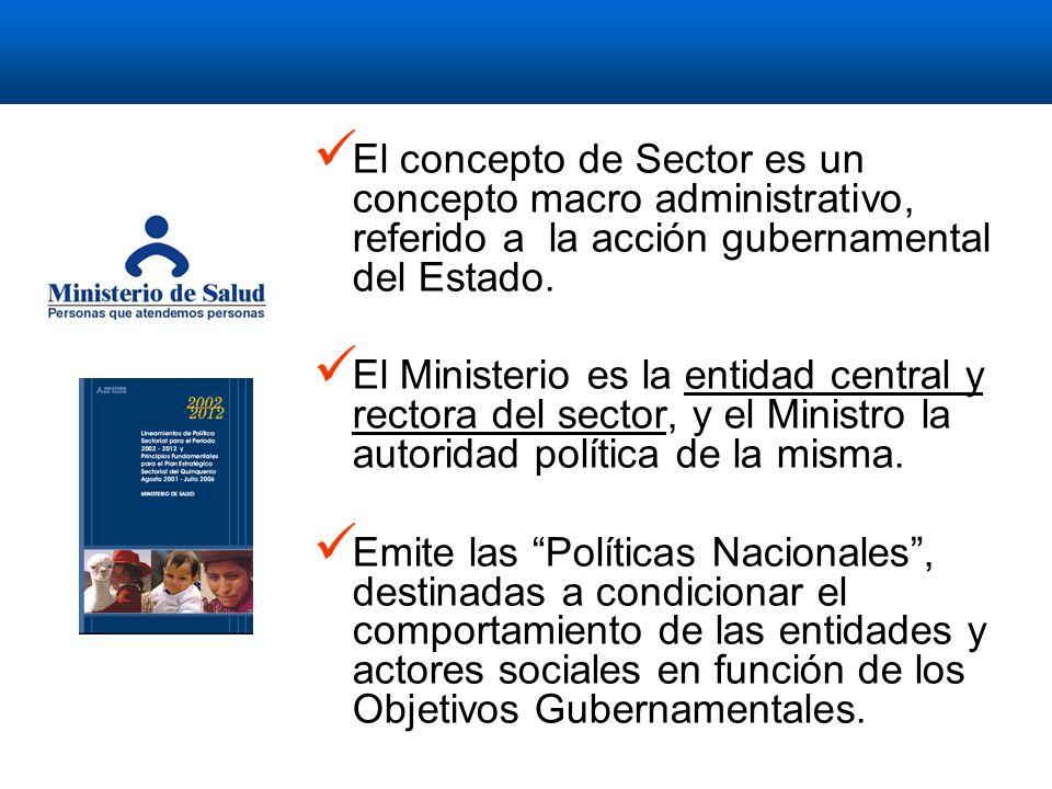 El concepto de Sector es un concepto macro administrativo, referido a la acción gubernamental del Estado.