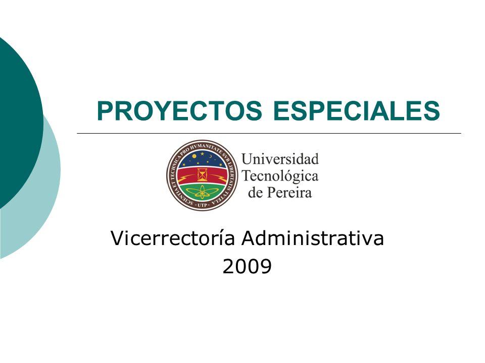 Vicerrectoría Administrativa 2009 PROYECTOS ESPECIALES