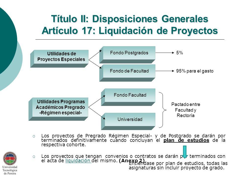 Los proyectos de Pregrado Régimen Especial- y de Postgrado se darán por terminados definitivamente cuando concluyan el plan de estudios de la respectiva cohorte.