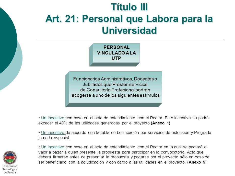 Funcionarios Administrativos, Docentes o Jubilados que Presten servicios de Consultoría Profesional podrán acogerse a uno de los siguientes estímulos PERSONAL VINCULADO A LA UTP Título III Art.