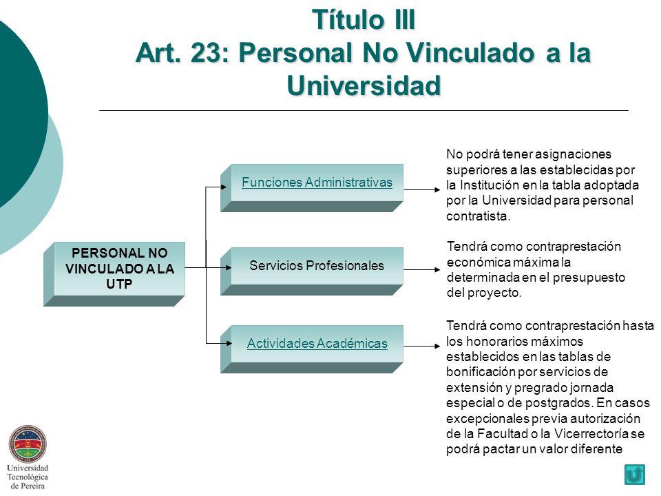PERSONAL NO VINCULADO A LA UTP Funciones Administrativas No podrá tener asignaciones superiores a las establecidas por la Institución en la tabla adoptada por la Universidad para personal contratista.
