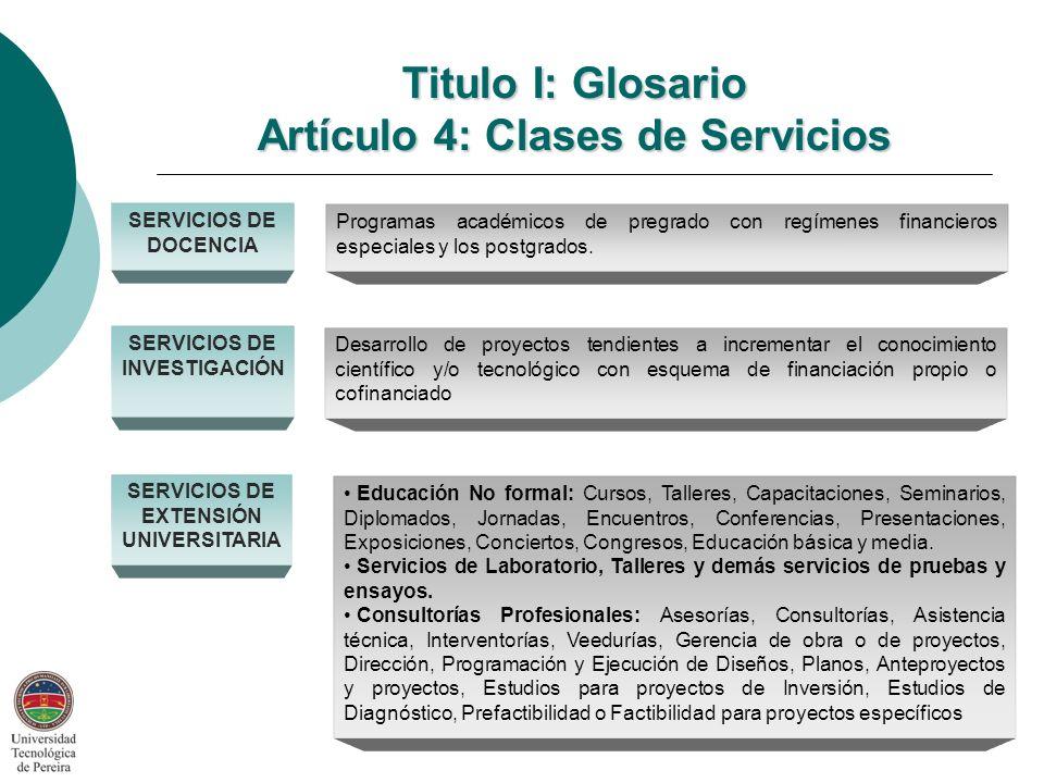 Titulo I: Glosario Artículo 4: Clases de Servicios SERVICIOS DE DOCENCIA Programas académicos de pregrado con regímenes financieros especiales y los postgrados.