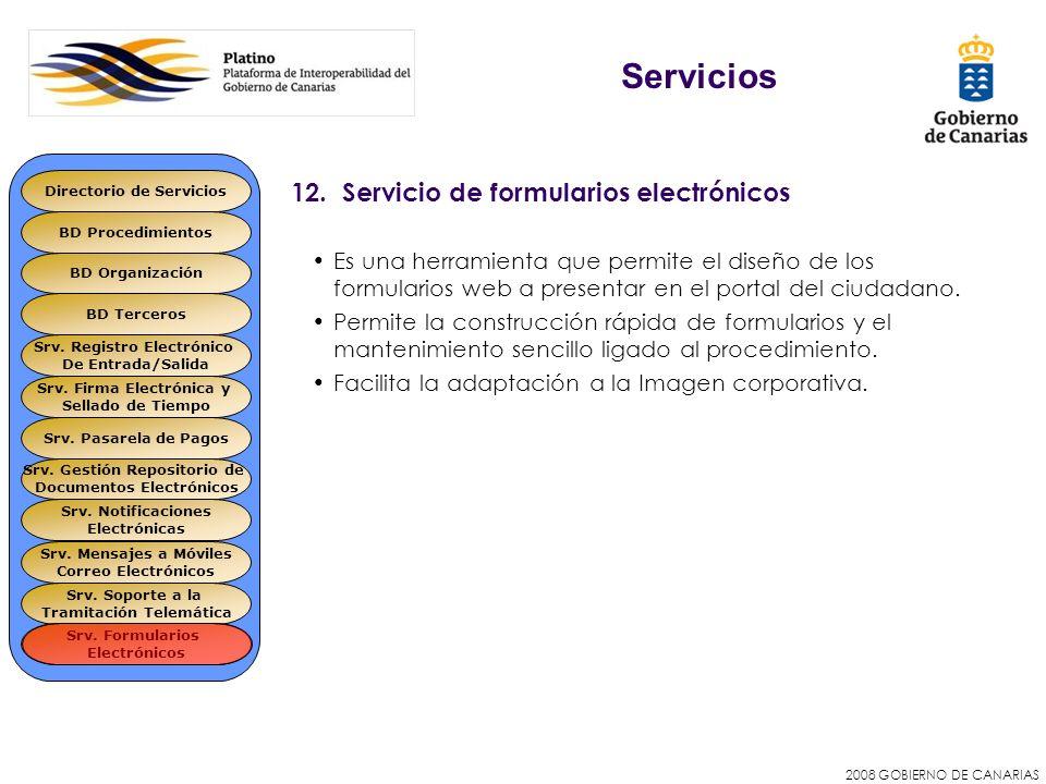 2008 GOBIERNO DE CANARIAS 12. Servicio de formularios electrónicos Es una herramienta que permite el diseño de los formularios web a presentar en el p