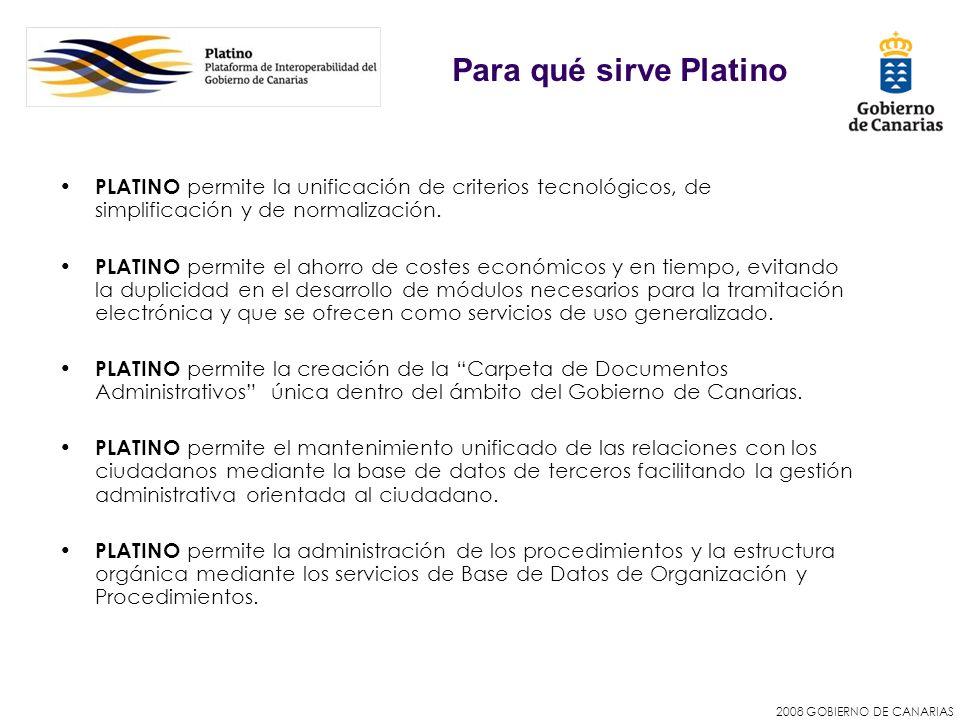 2008 GOBIERNO DE CANARIAS PLATINO permite la unificación de criterios tecnológicos, de simplificación y de normalización. PLATINO permite el ahorro de