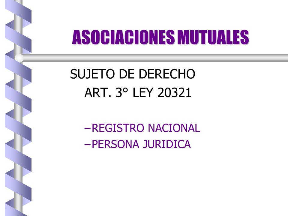 ASOCIACIONES MUTUALES SUJETO DE DERECHO ART. 3° LEY 20321 – –REGISTRO NACIONAL – –PERSONA JURIDICA