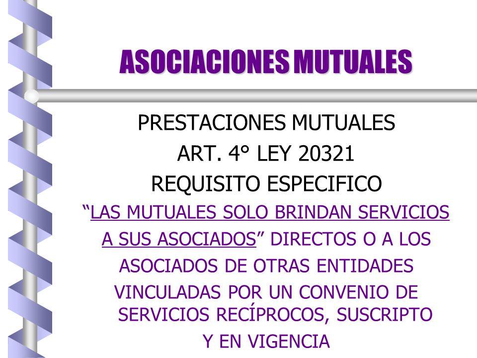 ASOCIACIONES MUTUALES PRESTACIONES MUTUALES ART. 4° LEY 20321 A QUIEN ESTAN DIRIGIDAS b b ASOCIADOS ACTIVOS, ADHERENTES, PARTICIPANTES, HONORARIOS, VI