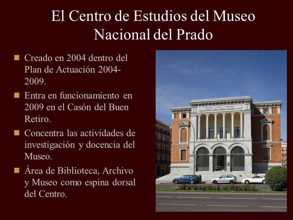 El Centro de Estudios del Museo Nacional del Prado Creado en 2004 dentro del Plan de Actuación 2004- 2009. Entra en funcionamiento en 2009 en el Casón