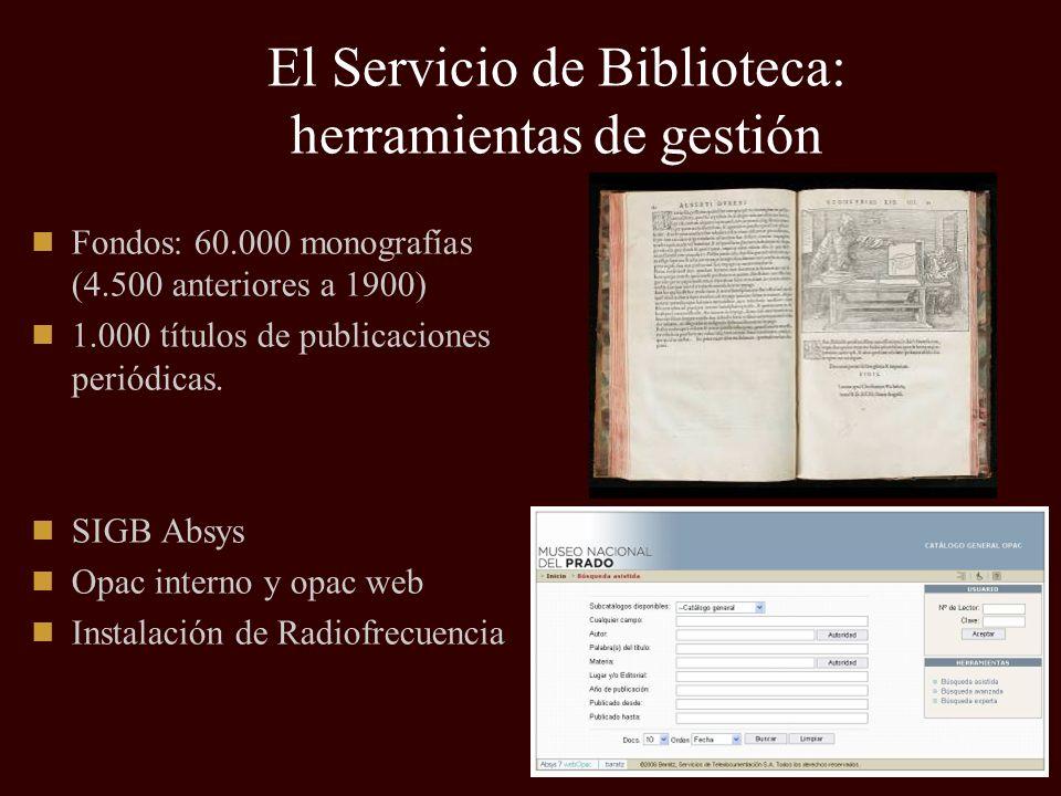 El Servicio de Biblioteca: herramientas de gestión Fondos: 60.000 monografías (4.500 anteriores a 1900) 1.000 títulos de publicaciones periódicas. SIG