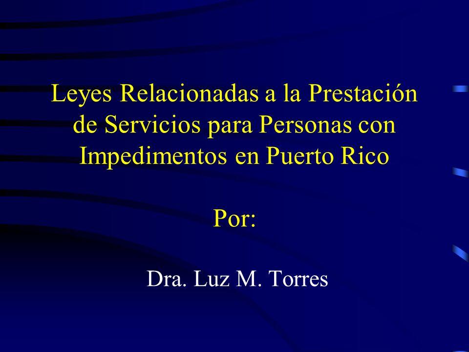 Leyes Relacionadas a la Prestación de Servicios para Personas con Impedimentos en Puerto Rico Por: Dra.