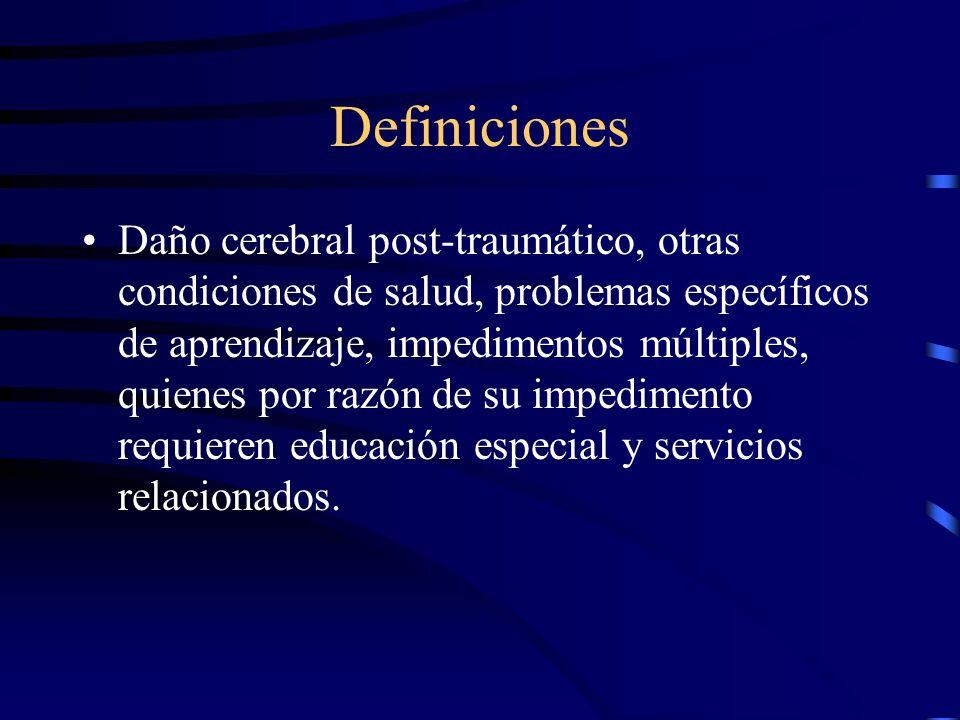 Definiciones 4. Persona con impedimentos: Niños, jóvenes y adultos a quienes se les ha diagnosticado una o varias de las siguientes condiciones: retar