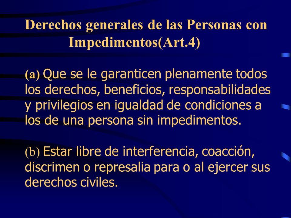 Política pública del ELA según la Ley Núm. 238 (Art. 3) El Estado tiene el deber de ofrecer a las personas con impedimentos La promoción de estrategia