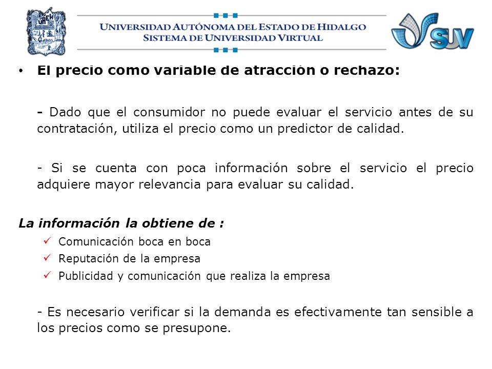 El precio como variable de atracción o rechazo: - Dado que el consumidor no puede evaluar el servicio antes de su contratación, utiliza el precio como