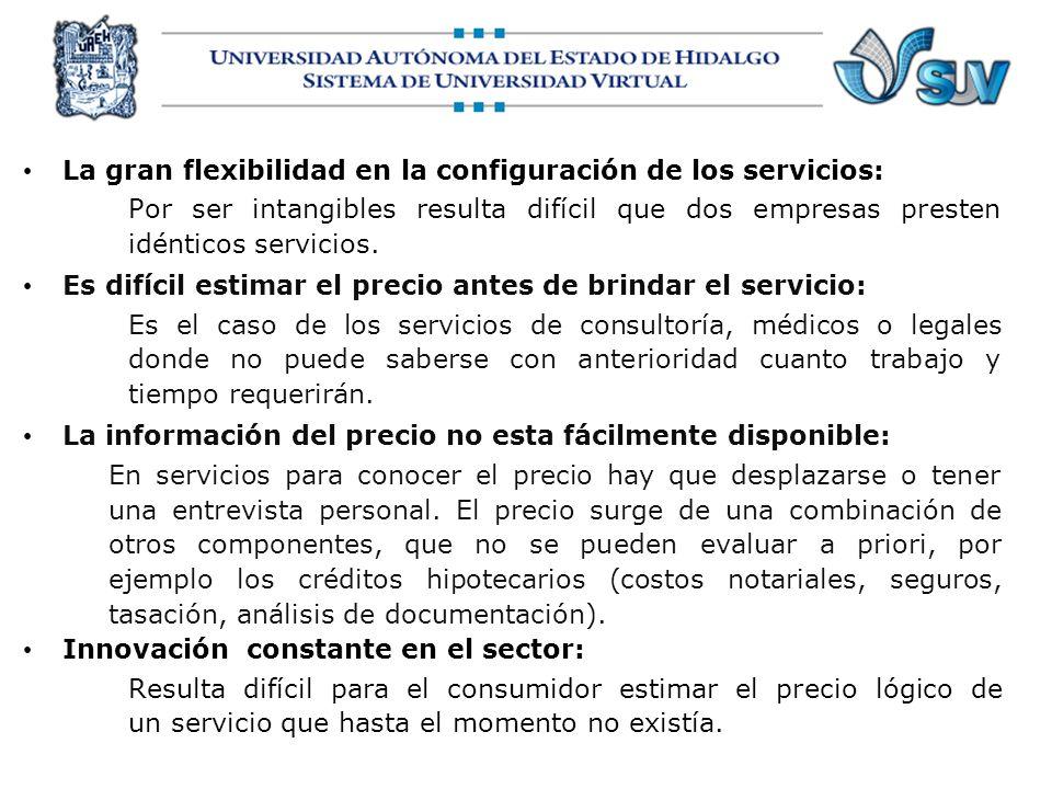 La gran flexibilidad en la configuración de los servicios: Por ser intangibles resulta difícil que dos empresas presten idénticos servicios. Es difíci