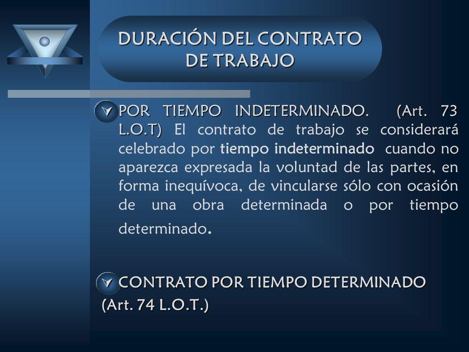 DURACIÓN DEL CONTRATO DE TRABAJO POR TIEMPO INDETERMINADO. (Art. 73 L.O.T) POR TIEMPO INDETERMINADO. (Art. 73 L.O.T) El contrato de trabajo se conside