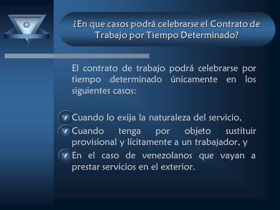 ¿En que casos podrá celebrarse el Contrato de Trabajo por Tiempo Determinado? El contrato de trabajo podrá celebrarse por tiempo determinado únicament