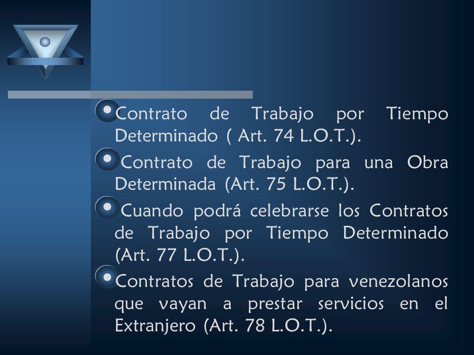 Contrato de Trabajo por Tiempo Determinado ( Art. 74 L.O.T.). Contrato de Trabajo para una Obra Determinada (Art. 75 L.O.T.). Cuando podrá celebrarse