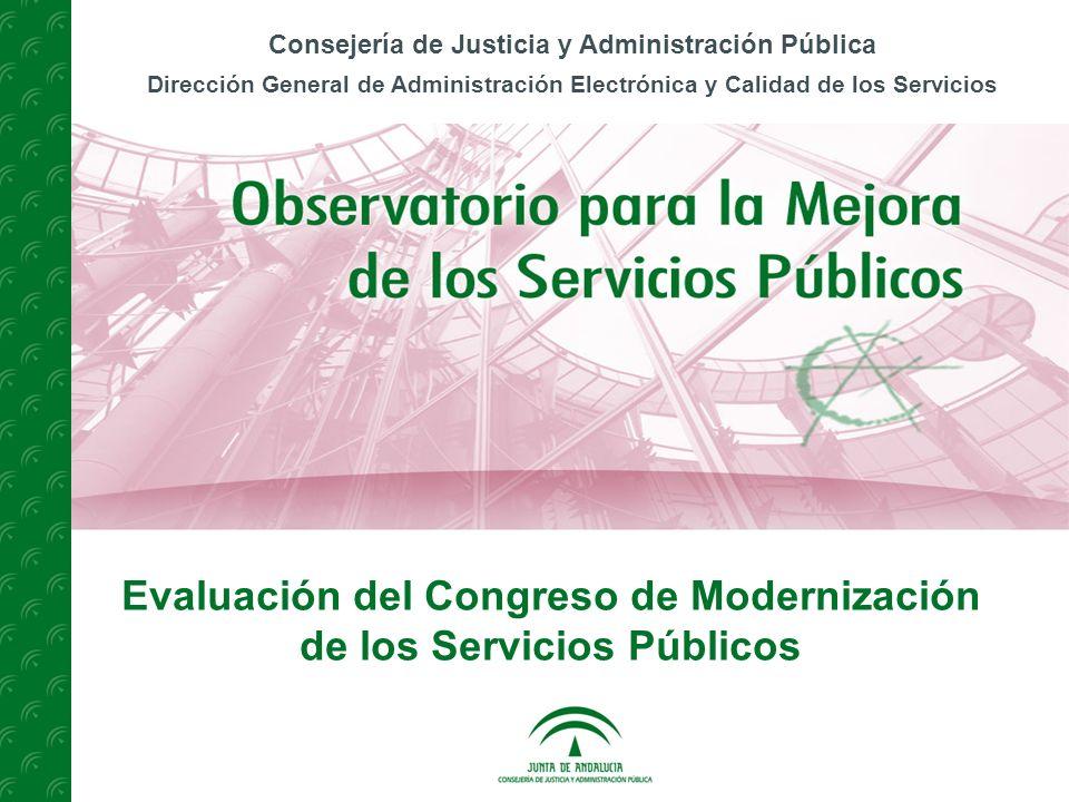Consejería de Justicia y Administración Pública Dirección General de Administración Electrónica y Calidad de los Servicios Evaluación del Congreso de Modernización de los Servicios Públicos