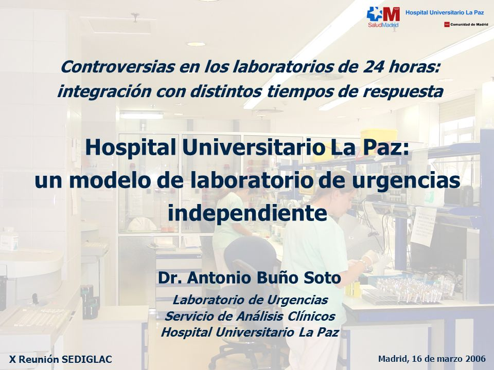 Madrid, 16 de marzo 2006 X Reunión SEDIGLAC Hospital Universitario La Paz: laboratorio de urgencias LABORATORIO de URGENCIAS LUNES a VIERNES FS y FESTIVOS PROMEDIOMAXIMO Pacientes / día - 2005 756.5 908.4 * 475.0645.1 * Picos de >160 pacientes / hora