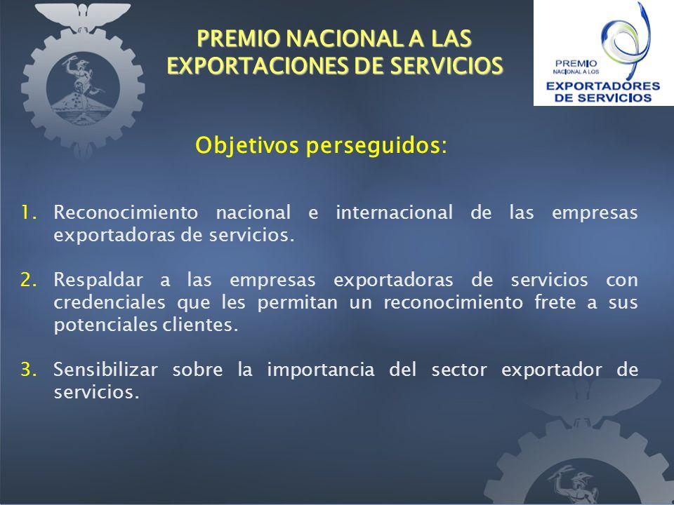 Objetivos perseguidos: 1.Reconocimiento nacional e internacional de las empresas exportadoras de servicios.