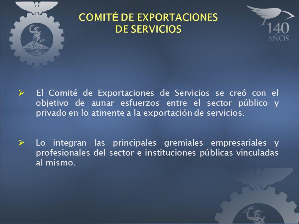 COMIT É DE EXPORTACIONES DE SERVICIOS El Comité de Exportaciones de Servicios se creó con el objetivo de aunar esfuerzos entre el sector público y privado en lo atinente a la exportación de servicios.