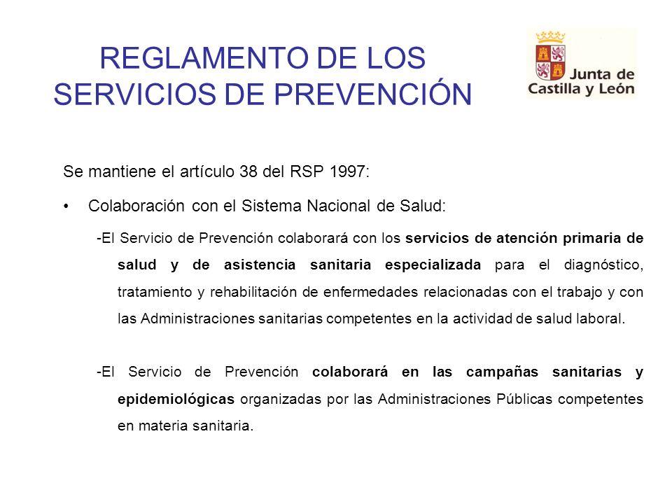 REGLAMENTO DE LOS SERVICIOS DE PREVENCIÓN Se mantiene el artículo 38 del RSP 1997: Colaboración con el Sistema Nacional de Salud: -El Servicio de Prev