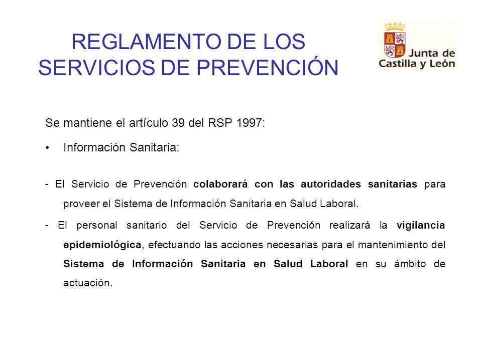 REGLAMENTO DE LOS SERVICIOS DE PREVENCIÓN Se mantiene el artículo 39 del RSP 1997: Información Sanitaria: - El Servicio de Prevención colaborará con l