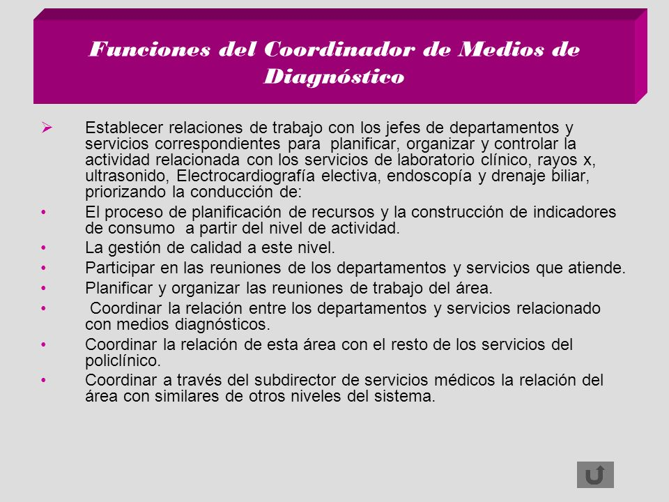Funciones del Coordinador de Medios de Diagnóstico Establecer relaciones de trabajo con los jefes de departamentos y servicios correspondientes para p