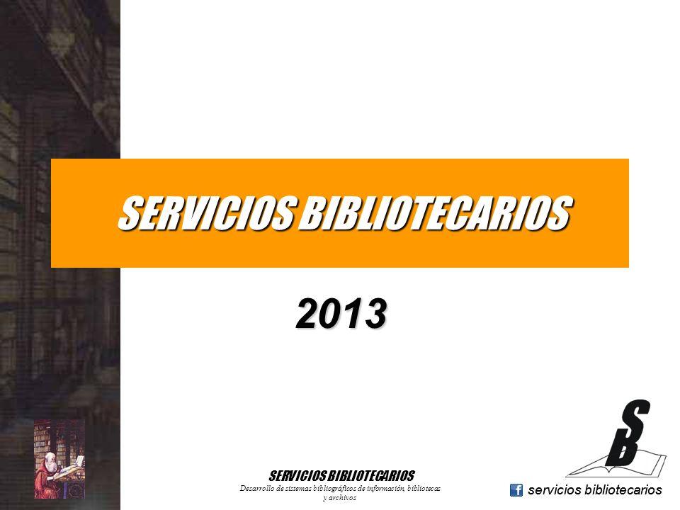 www.geocities.com/serviciosbibliotecarios servicios bibliotecarios SERVICIOS BIBLIOTECARIOS 2013 Desarrollo de sistemas bibliográficos de información,