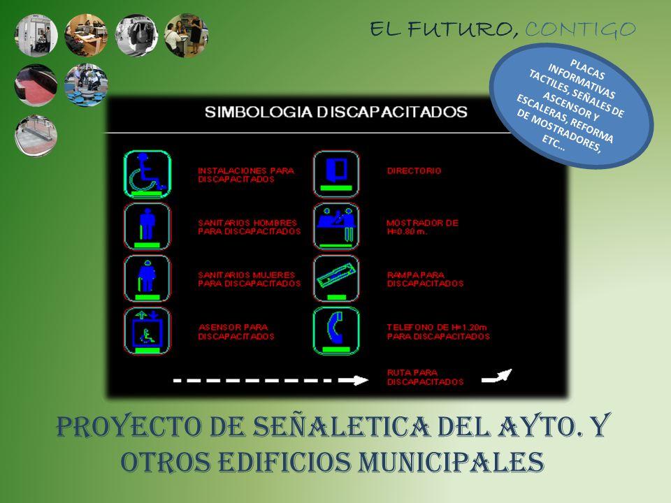 PROYECTO DE SEÑALETICA DEL AYTO. Y OTROS EDIFICIOS MUNICIPALES EL FUTURO, CONTIGO PLACAS INFORMATIVAS TACTILES, SEÑALES DE ASCENSOR Y ESCALERAS, REFOR