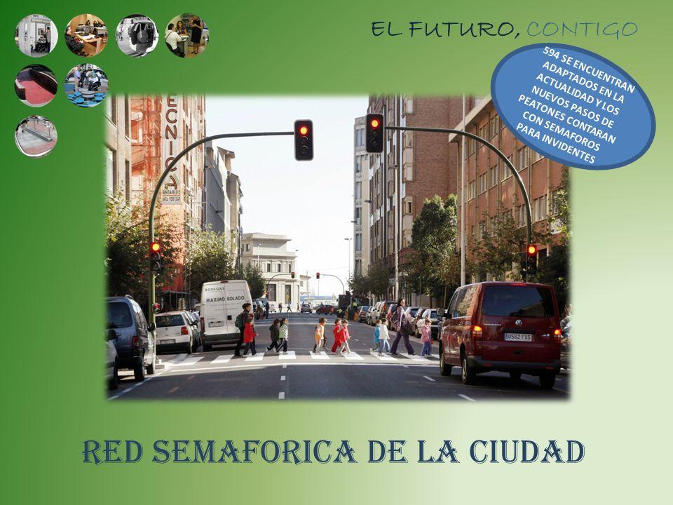 EL FUTURO, CONTIGO RED SEMAFORICA DE LA CIUDAD 594 SE ENCUENTRAN ADAPTADOS EN LA ACTUALIDAD Y LOS NUEVOS PASOS DE PEATONES CONTARAN CON SEMAFOROS PARA