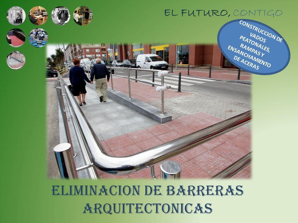 EL FUTURO, CONTIGO ELIMINACION DE BARRERAS ARQUITECTONICAS CONSTRUCCION DE VADOS PEATONALES, RAMPAS Y ENSANCHAMIENTO DE ACERAS